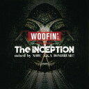 "WOOFIN' presents ""The Inception""[CD] / オムニバス (mixed by NOBU A.K.A. BOMBRUSH!)"