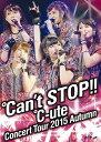 ℃-uteコンサートツアー2015秋 〜℃an't STOP !! 〜[DVD