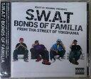 艺人名: S - 【セール】 S.W.A.T / BONDS OF FAMILIA COAST.81 HIPHOP CD SWAT ヒップホップ 邦楽 音楽 横浜 クラブ ミュージック R&B MUSIC 好きに♪