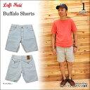 レフトフィールド LEFT FIELD Buffalo Shorts
