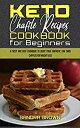 Keto Chaffle Recipes Cookbook for Beginners: A Tasty and Easy Cookbook To Enjoy Your Fantastic Low Carb Chaffles for Weight Loss