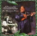 【ハワイアン CD】 Ka Manawa Pono / Uluwehi Guerrero (カ・マナワ・ポノ/ウルヴェヒ・グェレロ) 【メール便可】[輸入盤]