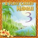 楽天パウスカートショップ【ハワイアン CD】 A Place Called Hawaii 3 / Various Artists(ア・プレイス・コールド・ハワイ3/オムニバス) 【メール便可】[輸入盤]