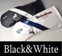 【2017春夏新作】ブラック&ホワイト ドライバーヘッドカバー【Black&White】【DR】【460cc対応】【メンズ】【ゴルフ】【ブラック アンド ホワイト】【あす楽_翌日着荷可】【あす楽_土日祝日も営業】