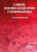 A Transi������o Ensino M���dio?Educa������o Superior e o Desempenho Acad���mico