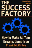 The Success Factory: How to Make All Your Dreams Come True