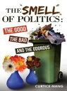 書, 雜誌, 漫畫 - The Smell of PoliticsThe Good, the Bad and the Odorous【電子書籍】[ Curtice Mang ]