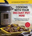 Cooking with Your Instant Pot? Mini100 Quick & Easy Recipes for 3-Quart Models【電子書籍】[ Heather Schlueter ]