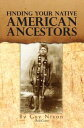 Finding your Native American Ancestors【電子書籍】 Guy Nixon (Redcorn)