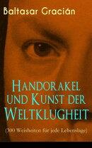 Handorakel und Kunst der Weltklugheit (300 Weisheiten f���r jede Lebenslage) - Vollst���ndige deutsche Ausgabe��
