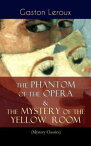 The Phantom of the Opera & The Mystery of the Yellow Room (Mystery Classics)The Ultimate Gothic Romance Mystery and One of the First Locked-Room Crime Mysteries【電子書籍】[ Gaston Leroux ]