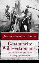 Gesammelte Wildwestromane: Lederstrumpf-Zyklus + Littlepage-Trilogie (Vollst���ndige deutsche Ausgaben)