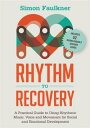 Rhythm to RecoveryA Practical Guide to Using Rhythmic Music, Voice and Movement for Social and Emotional Development【電子書籍】 Simon Faulkner