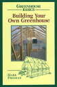 Building Your Own Greenhouse【電子書籍】[ Mark Freeman ]