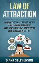 Law of Attraction: Unleash The Secret Power Within and Learn How To Manifest More Money, More Love, More Suc��