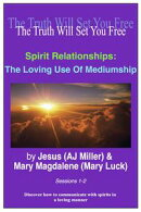 Spirit Relationships: The Loving Use of Mediumship Sessions 1-2