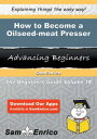 How to Become a Oilseed-meat PresserHow to Become a Oilseed-meat Presser