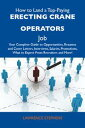 How to Land a Top-Paying Erecting crane operators Job: Your Complete Guide to Opportunities, Resumes and Cover Letters, Interviews, Salaries, Promotions, What to Expect From Recruiters and More【電子書籍】 Stephens Lawrence