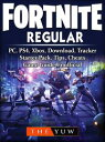 Fortnite Regular, PC, PS4, Xbox, Download, Tracker, Starter Pack, Tips, Cheats, Game Guide UnofficialBeat your Opponents the Game 【電子書籍】 The Yuw
