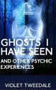 Ghosts I Have Seen and Other Psychedelic Experiences【電子書籍】[ Violet Tweedale ]