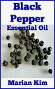 Black Pepper Essential Oil【電子書籍】[ Marian Kim ]