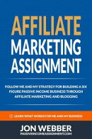Affiliate Marketing Assignment - Follow Me And My Strategy For Building A Six Figure Passive Income Business��