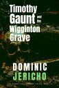 Timothy Gaunt and the Wigginton Grave (Adult Edition)【電子書籍】[ Dominic Jericho ]