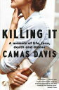 Killing ItLearning the Art of Butchery【電子書籍】[ Camas Davis ]