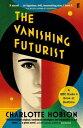 The Vanishing Futurist【電子書籍】[ Charlotte Hobson ]