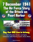 7 December 1941: The Air Force Story of the Attack on Pearl Harbor - Day that Will Live in Infamy, Hell in P��