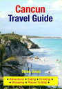 Cancun, Mexico Travel Guide - Attractions, Eating,
