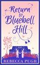 Return To Bluebell Hill【電子書籍】[ Rebecca Pugh ]