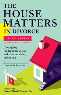 The House Matters in DivorceUntangling the Legal Financial & Emotional Ties Before You Sign On the Dotted Line【電子書籍】[ Laurel Starks ]