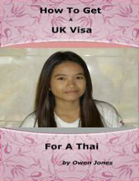 How to Get a UK Visa for a Thai【電子書籍】[ Owen Jones ]