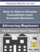 How to Start a Pension Consultants (own Account) Business (Beginners Guide)
