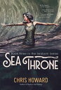 Sea ThroneBook 3 of the Seaborn Trilogy【電子書籍】[ Chris Howard ]