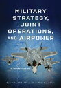 Military Strategy, Joint Operations, and AirpowerAn Introduction