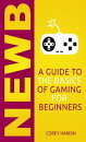 Newb: A Guide to the Basics of Gaming for Beginners