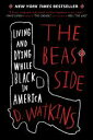 The Beast SideLiving (and Dying) While Black in America【電子書籍】[ D. Watkins ]