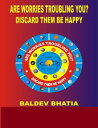 Are Worries Troubling You - Forget Them Live Happily【電子書籍】 BALDEV BHATIA
