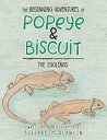 The Beginning Adventures of Popeye & BiscuitThe Egglings【電子書籍】[ Elizabeth Olancin ]