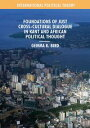 Foundations of Just Cross-Cultural Dialogue in Kant and African Political Thought【電子書籍】[ Gemma K. Bird ]