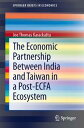 書, 雜誌, 漫畫 - The Economic Partnership Between India and Taiwan in a Post-ECFA Ecosystem【電子書籍】[ Joe Thomas Karackattu ]