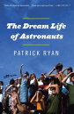The Dream Life of AstronautsStories【電子書籍】[ Patrick Ryan ]