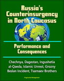 Russia's Counterinsurgency in North Caucasus: Performance and Consequences - Chechnya, Dagestan, Ingushetia,��