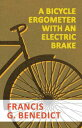 A Bicycle Ergometer with an Electric Brake【電子書籍】 Francis G. Benedict