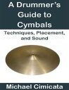 書, 雜誌, 漫畫 - A Drummer's Guide to Cymbals: Techniques, Placement, and Sound【電子書籍】[ Michael Cimicata ]