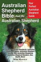 Australian Shepherd Bible And the Australian ShepherdYour Perfect Australian Shepherd Guide Covers Australian Shepherds, Austr..