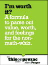 I'm Worth It?: A Formula To Parse Out Feelings For The Non-Math-Whiz【電子書籍】[ Matt Prager ]
