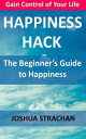 Happiness Hack: The Beginner's Guide to Happiness【電子書籍】[ Joshua Strachan ]